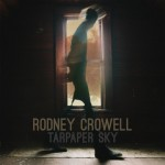 Tarpaper 150x150 Review: Rodney Crowells Tarpaper Sky