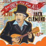 Jack Clement 150x150 Jack Clements For Once and For All